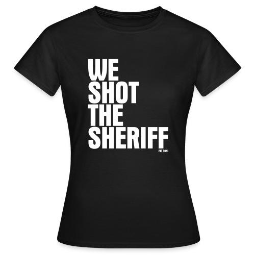 WE SHOT THE - Frauen T-Shirt