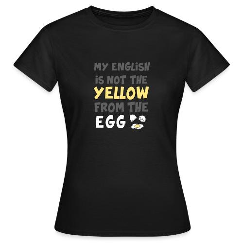 Das gelbe vom Ei Witz englisch - Frauen T-Shirt