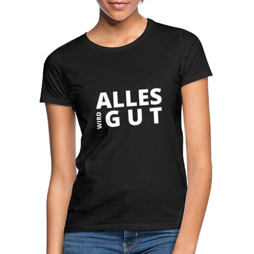 ALLES WIRD GUT - Frauen T-Shirt