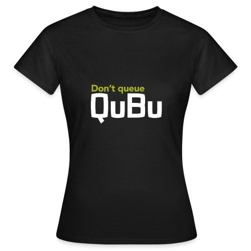 Don't Queue - QuBu - Women's T-Shirt