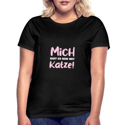Mich gibt es nur mit Katze! Spruch Single Katze - Frauen T-Shirt