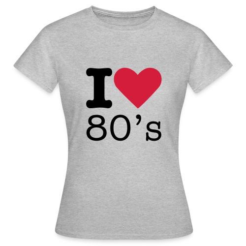 I Love 80 s - Vrouwen T-shirt
