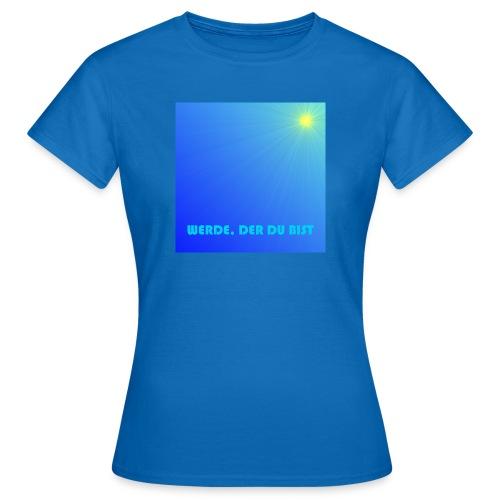 Werde, der du bist. - Frauen T-Shirt
