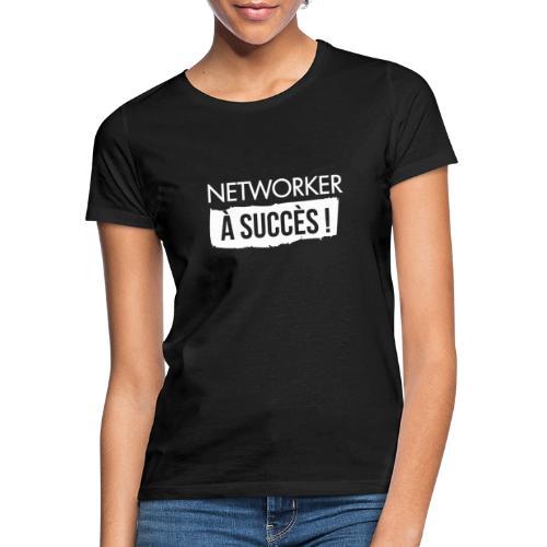 Networker à succès ! - T-shirt Femme