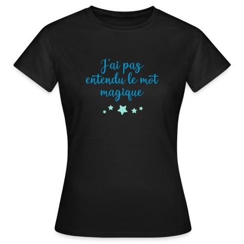 J'ai pas entendu le mot magique - T-shirt Femme