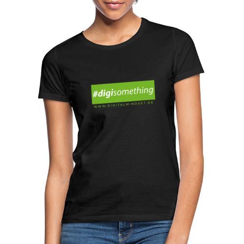 #digisomething - Frauen T-Shirt