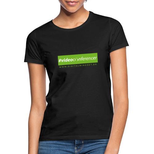 #videoconferencer - Frauen T-Shirt