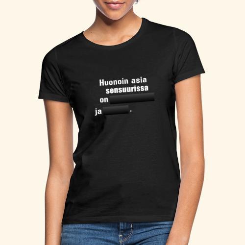 Huonoin asia sensuurissa on [---] ja [---]. - Naisten t-paita