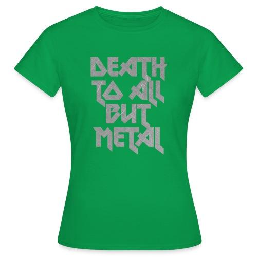 Death to all but metal - Naisten t-paita