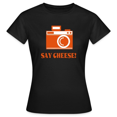 say cheese - Vrouwen T-shirt