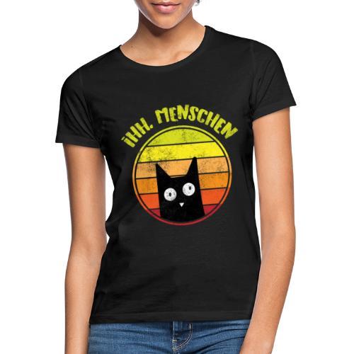 Ih, Menschen Lustiges Katzen Motiv - Frauen T-Shirt