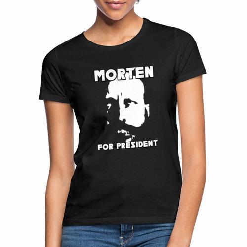 MORTEN FOR PRESIDENT - T-skjorte for kvinner
