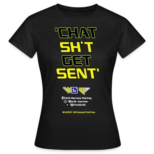 'Chat Sh*t Get Sent' - WB Tee - Women's T-Shirt