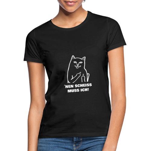 Nen Scheiss muss ich! Katze lustiger Spruch - Frauen T-Shirt