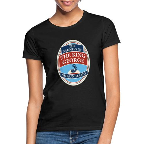 The Sadness of The King George - Women's T-Shirt