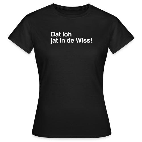 Dat loh jaht in de Wiss! - Frauen T-Shirt
