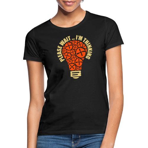 PLEASE WAIT ... I'M THINKING - Frauen T-Shirt