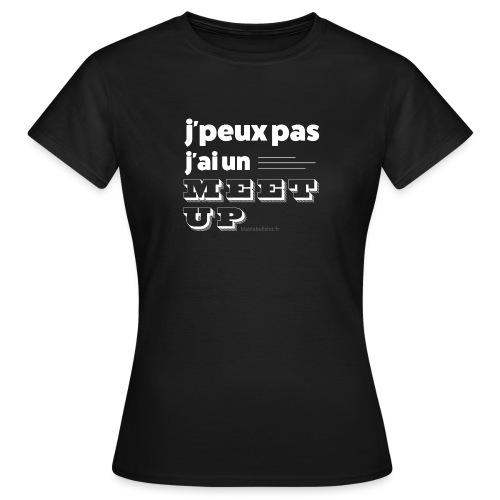 J'peux pas j'ai un meet-up - T-shirt Femme
