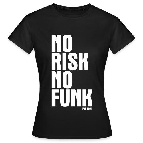 NO RISK NO FUNK - Frauen T-Shirt