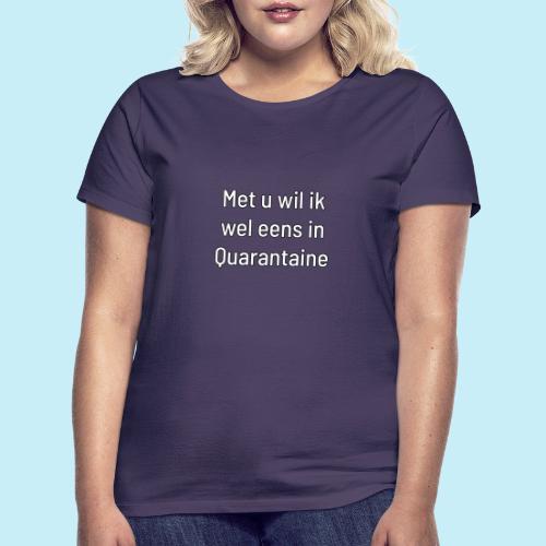 Met u wil ik wel eens in quarantaine - T-shirt Femme