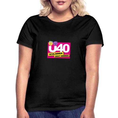 Ü 40 Schlimmer geht nimmer - Frauen T-Shirt