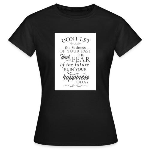 Don't be Afraid - Women's T-Shirt