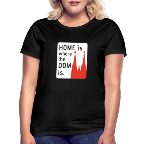 Home is where the Dom is - Frauen T-Shirt