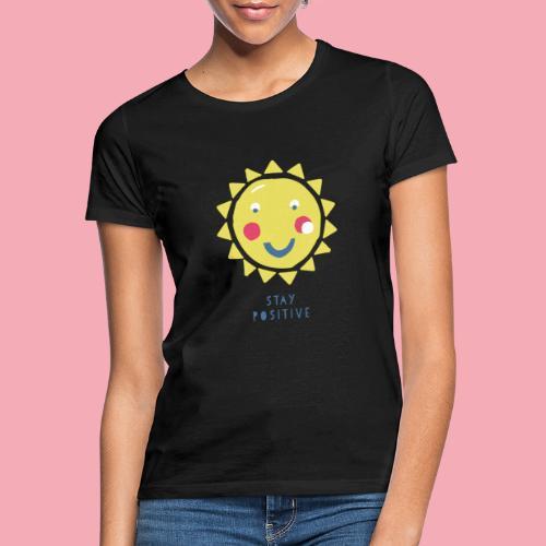 Stay positive // Sonne - Frauen T-Shirt