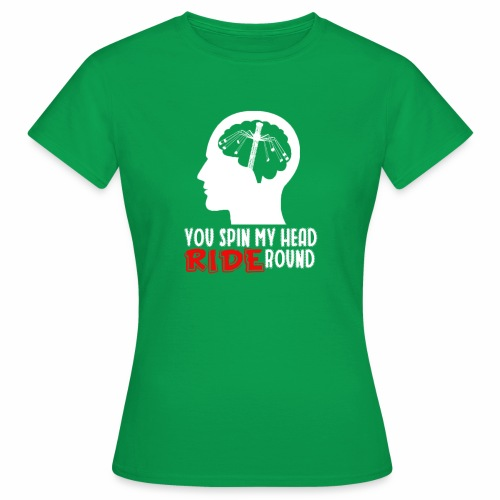 You spin my Head RIDE Round - ParkTube Shirt - Frauen T-Shirt