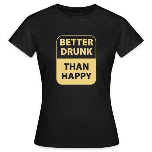 mieux ivre qu'heureux - T-shirt Femme