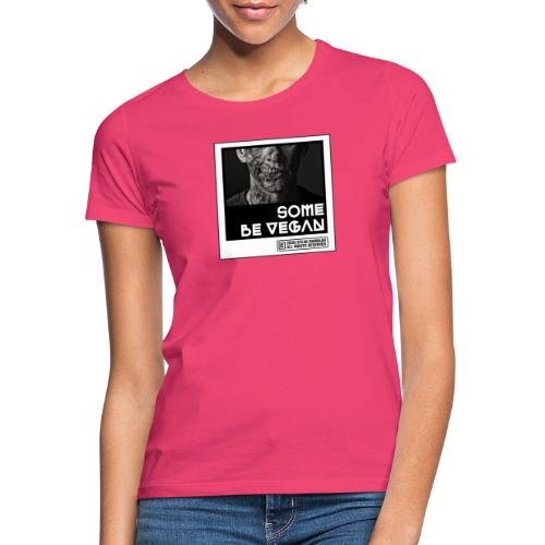 Some be Vegan - Vrouwen T-shirt