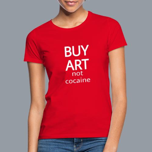 BUY ART NOT COCAINE (blanco) - Camiseta mujer