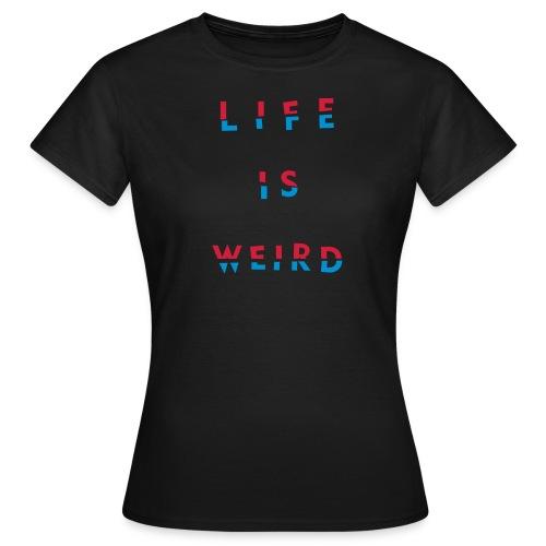 lifeisweird2spaced - Women's T-Shirt