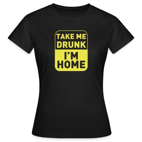 Prenez-moi ivre, je suis à la maison - T-shirt Femme