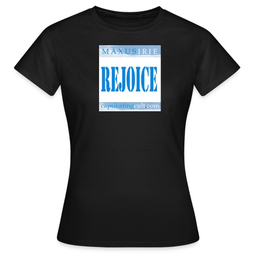 rejoice - Women's T-Shirt