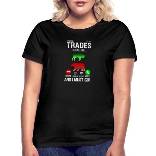 Trader På Aktiemarknaden Ringer Så Jag Måste Gå - T-shirt dam