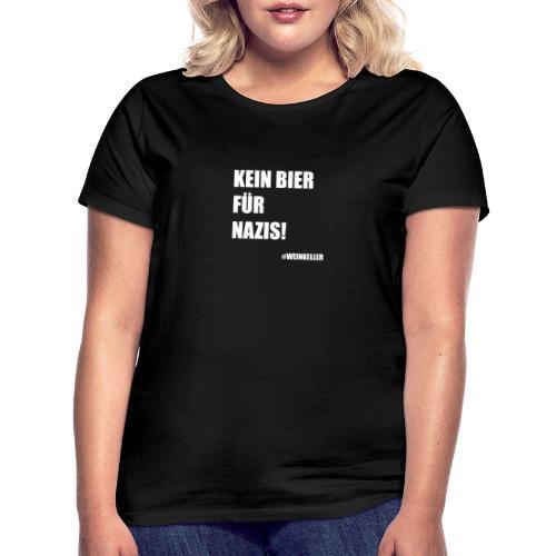 Kein Bier für Nazis! - Frauen T-Shirt