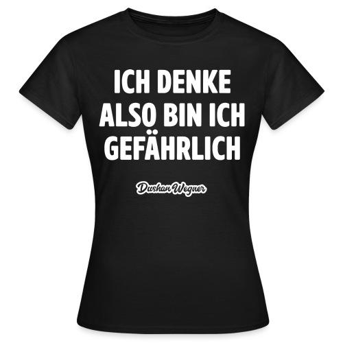 Ich denke also bin ich gefährlich - Frauen T-Shirt