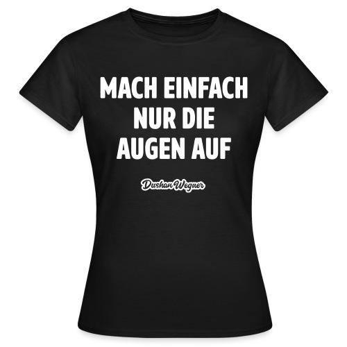 Mach einfach nur die Augen auf - Frauen T-Shirt