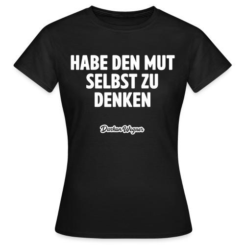 Habe den Mut selbst zu denken - Frauen T-Shirt