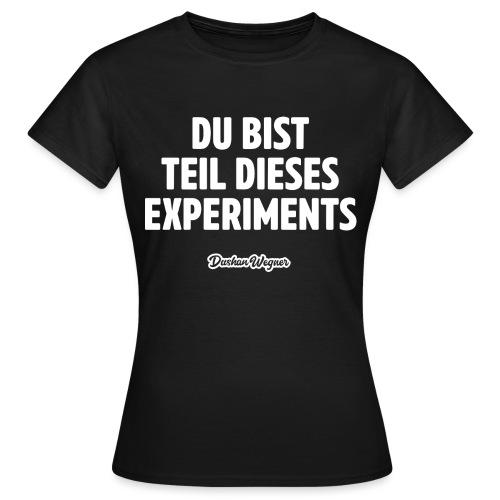Du bist Teil dieses Experiments - Frauen T-Shirt