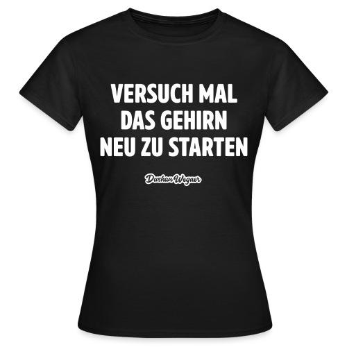 Versuch mal, das Gehirn neu zu starten - Frauen T-Shirt