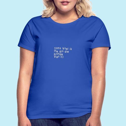Parfois, je me sens comme cette blonde de K3! - T-shirt Femme