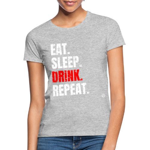 EET SLAAP DRANK HERHALEN Shirt - Drinkende partij T-shirt - Vrouwen T-shirt