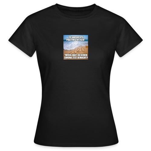 nichts Positives in 2020 - kein Corona-Test? - Frauen T-Shirt