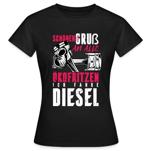 Schönen Gruß an die Ökos, ich fahre Diesel - Frauen T-Shirt