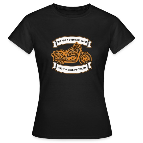 We are a drinking club - with a bike problem - Frauen T-Shirt