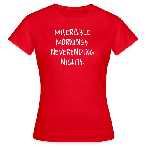 miserablemornings - Frauen T-Shirt
