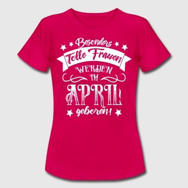 Geburtstag Sprüche - Frauen im April geboren - Frauen T-Shirt