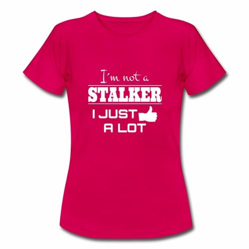 I`M INTE EN Stalker jag precis som en hel del (rolig skjorta) - T-shirt dam